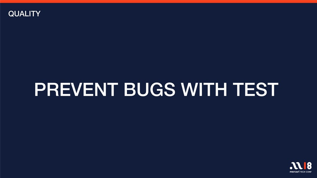 PREVENT BUGS WITH TEST QUALITY