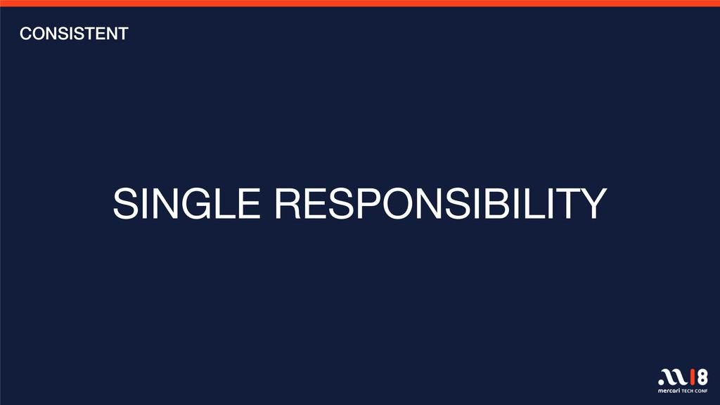 CONSISTENT SINGLE RESPONSIBILITY