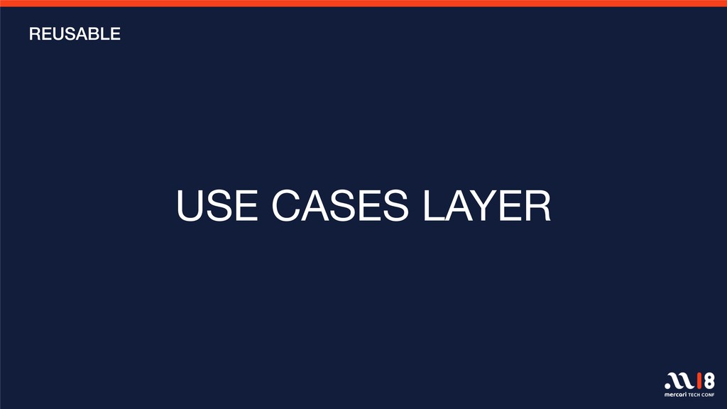 USE CASES LAYER REUSABLE