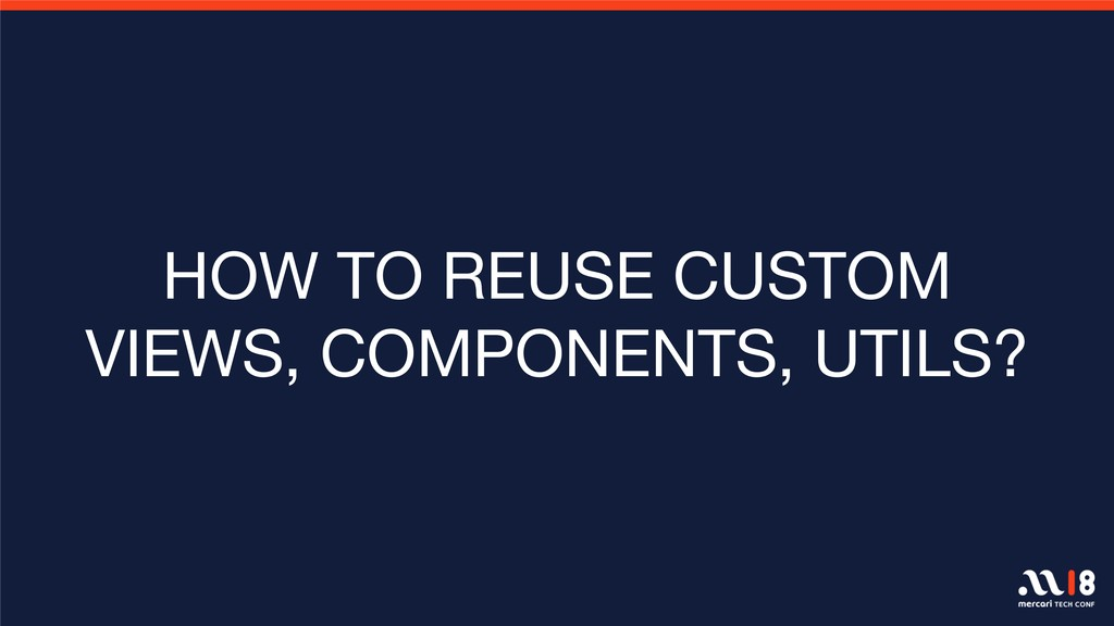 HOW TO REUSE CUSTOM VIEWS, COMPONENTS, UTILS?