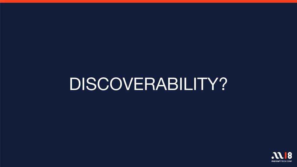 DISCOVERABILITY?