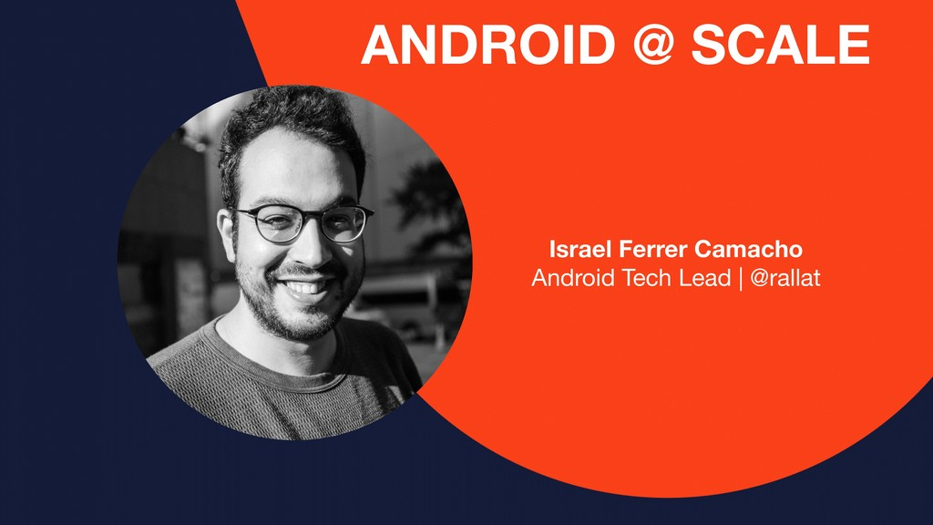 Israel Ferrer Camacho Android Tech Lead | @rall...
