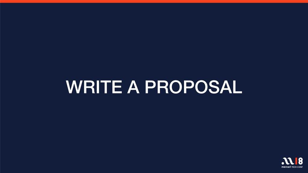WRITE A PROPOSAL