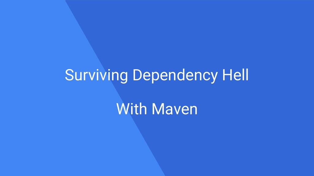 Surviving Dependency Hell With Maven