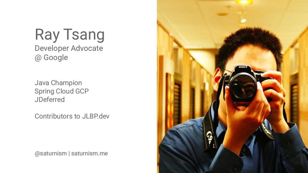 2 @aalmiray @saturnism Ray Tsang Developer Advo...