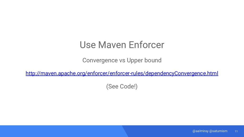11 @aalmiray @saturnism Use Maven Enforcer Conv...