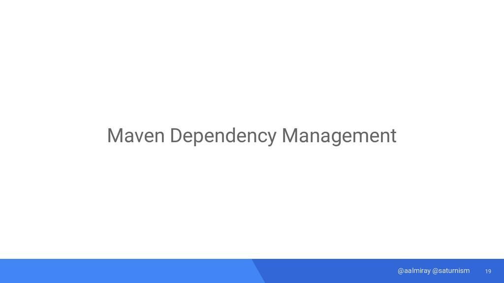 19 @aalmiray @saturnism Maven Dependency Manage...
