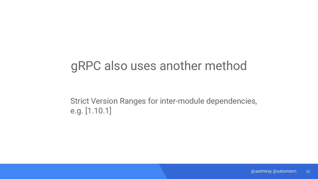 33 @aalmiray @saturnism gRPC also uses another ...