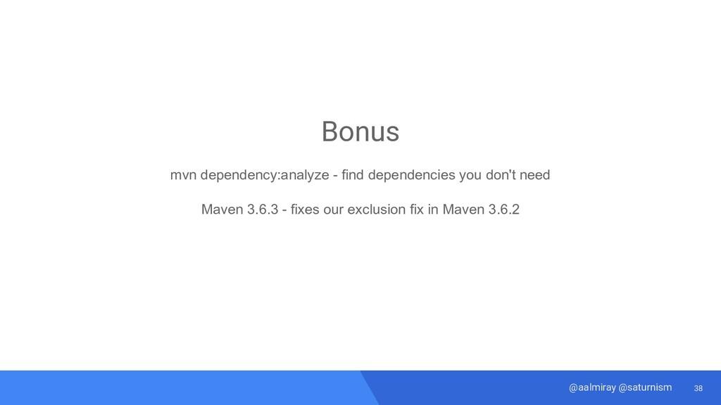 38 @aalmiray @saturnism Bonus mvn dependency:an...