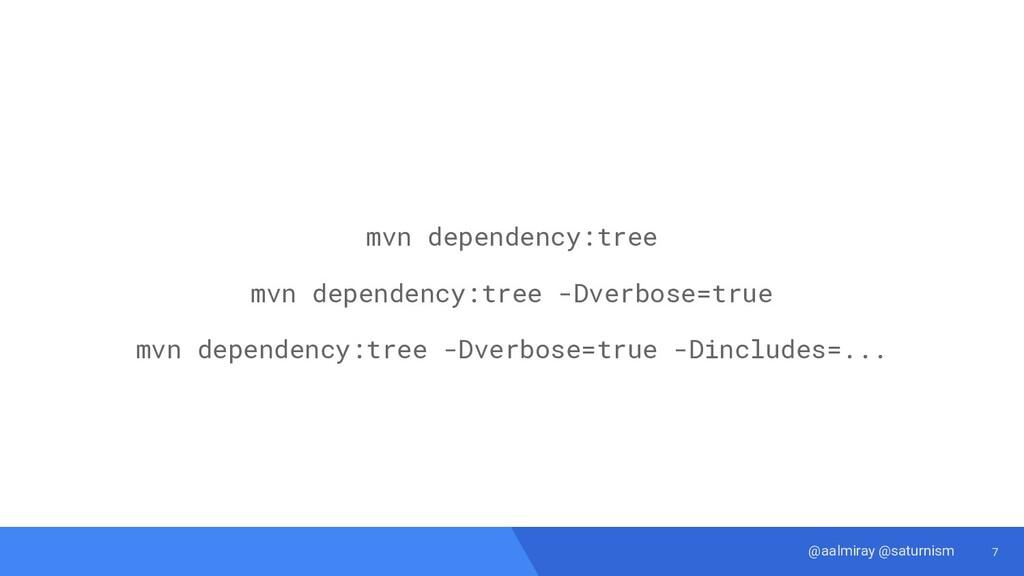 7 @aalmiray @saturnism mvn dependency:tree mvn ...