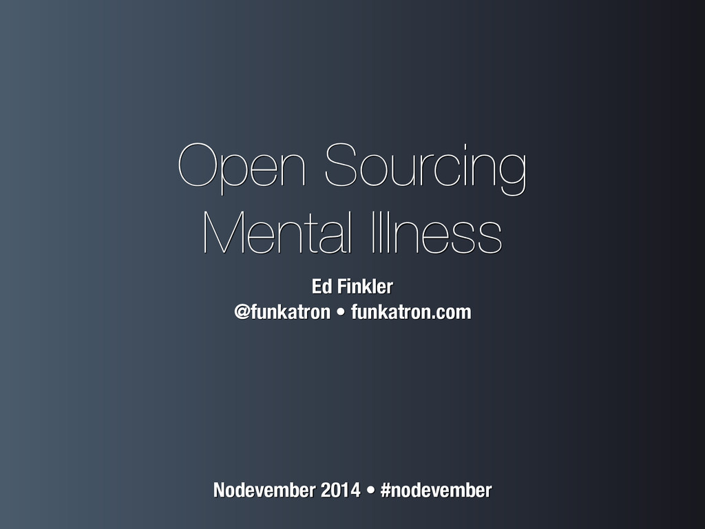 Open Sourcing Mental Illness Ed Finkler @funka...