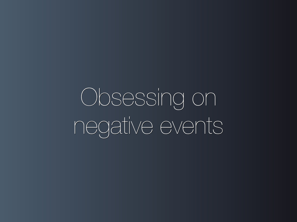 Obsessing on negative events