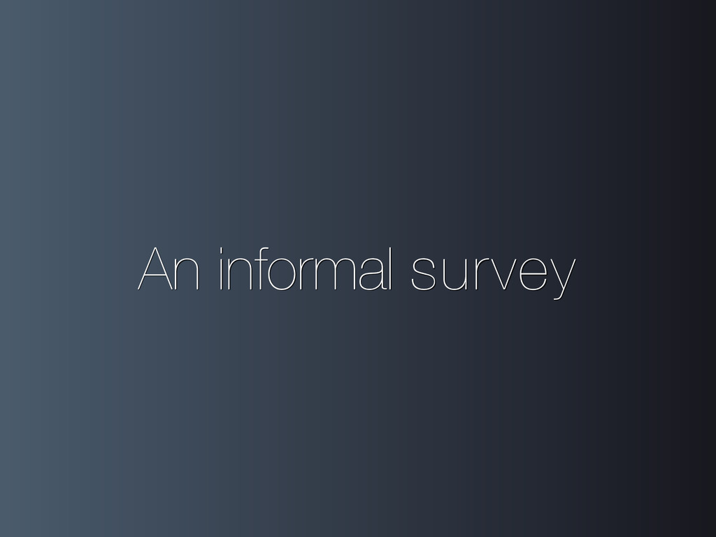 An informal survey
