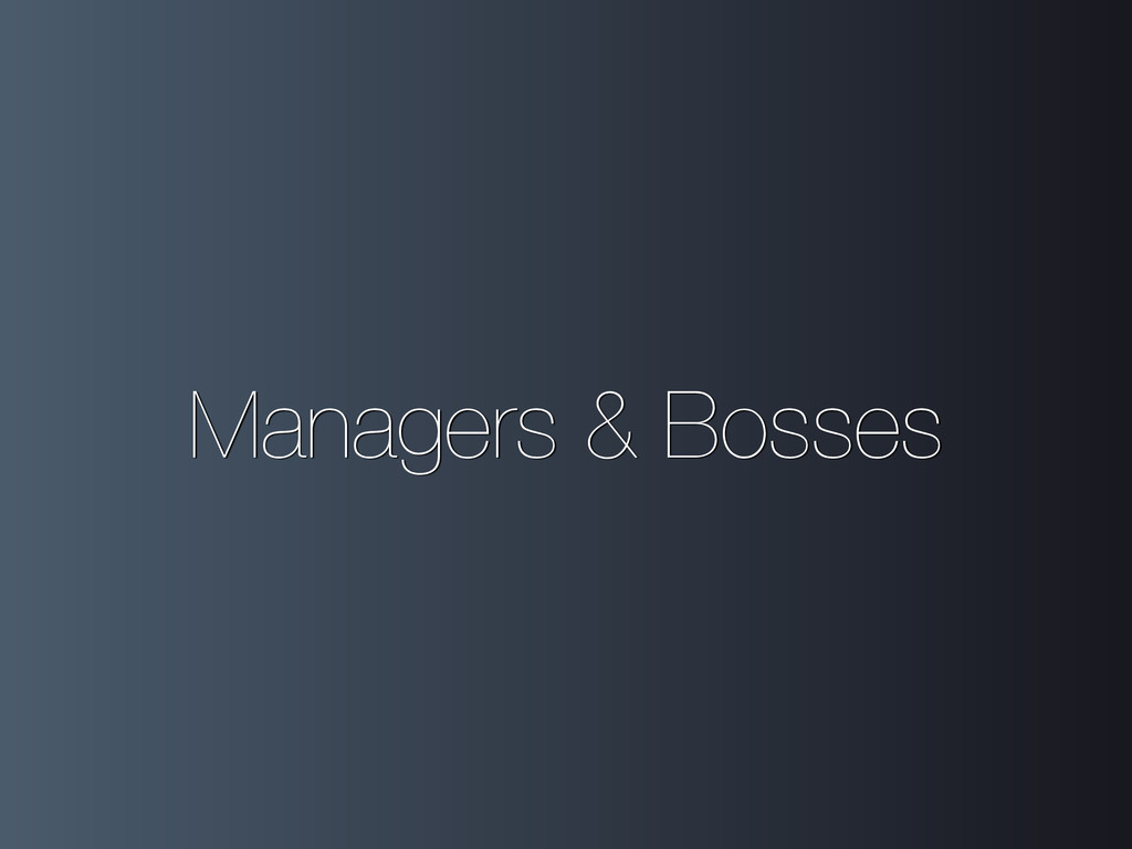 Managers & Bosses