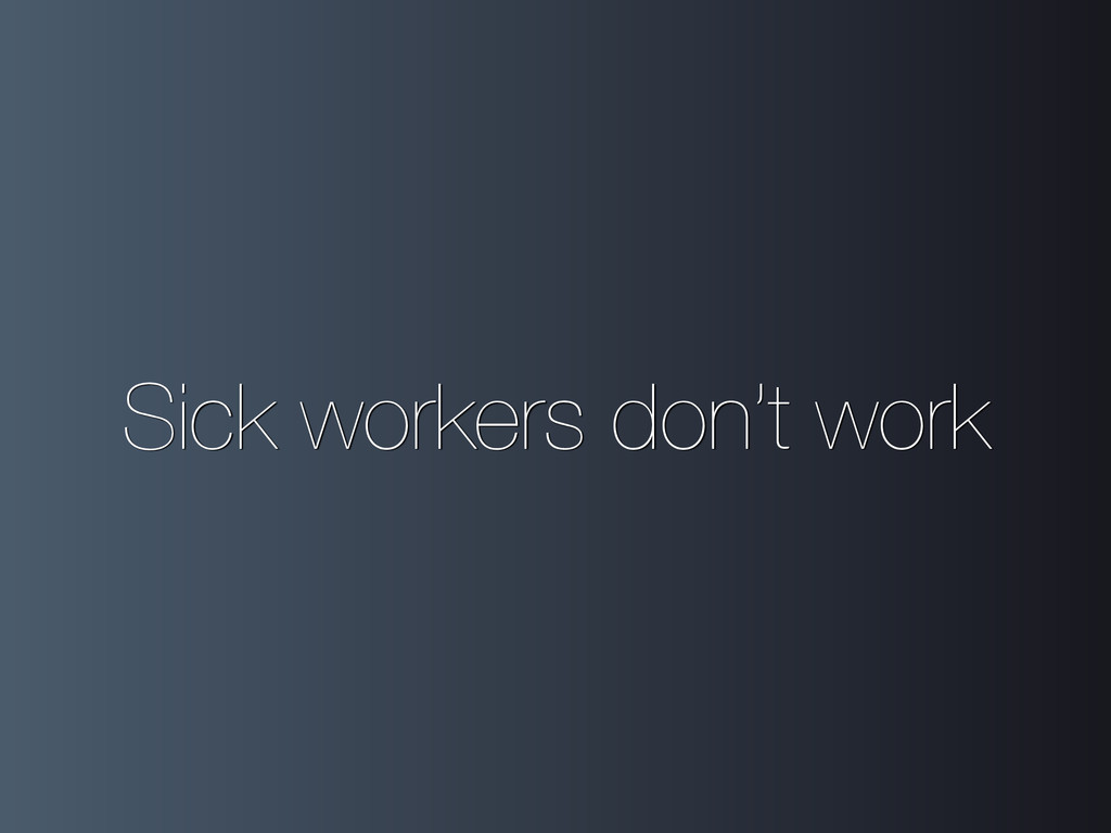 Sick workers don't work
