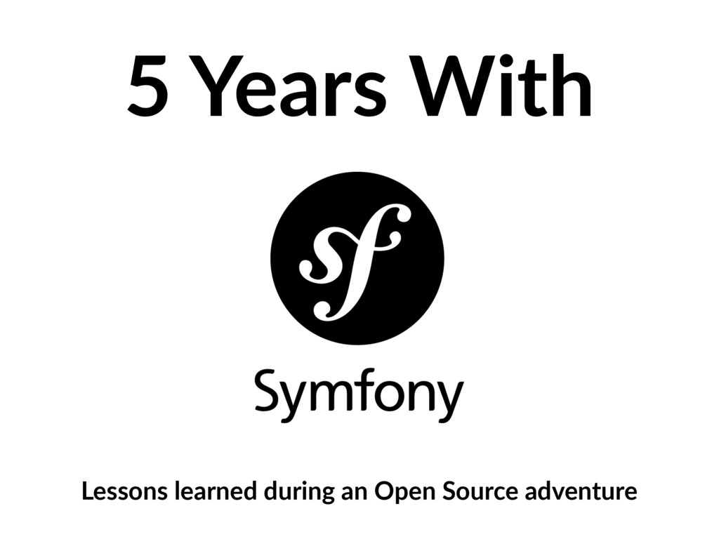 5 Years With Lessons learned during an Open Sou...