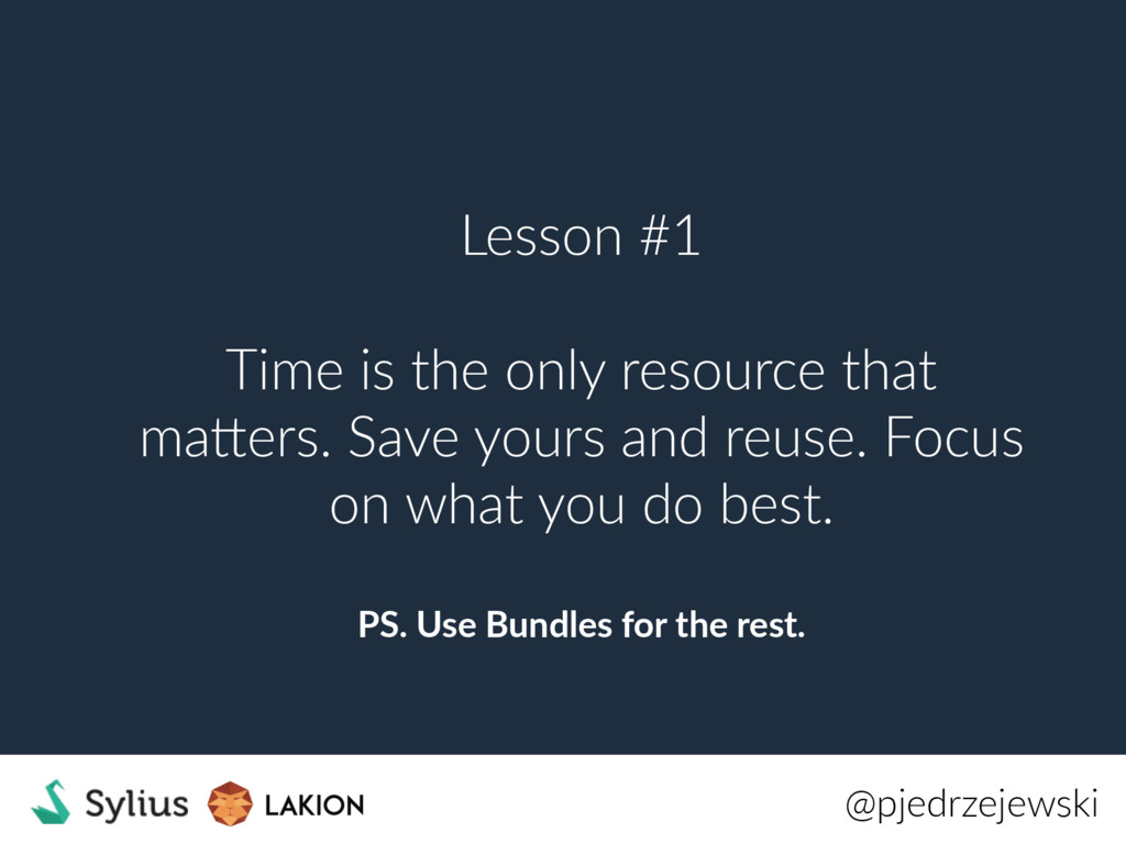 Lesson #1 Time is the only resource that maNers...
