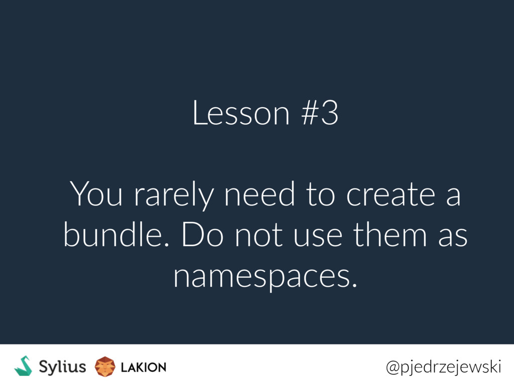 Lesson #3 You rarely need to create a bundle. D...