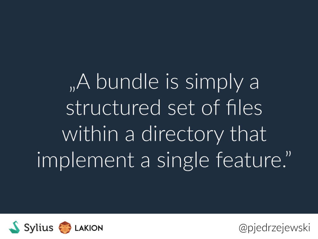 """""""A bundle is simply a structured set of files wi..."""