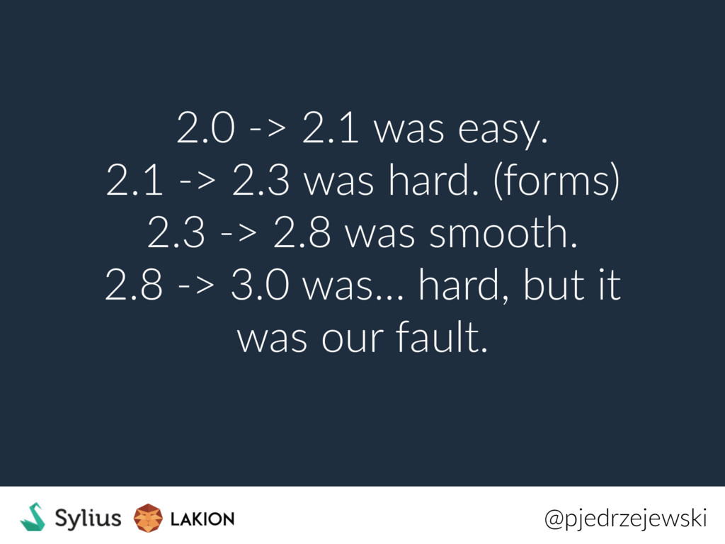 2.0 -> 2.1 was easy. 2.1 -> 2.3 was hard. (form...
