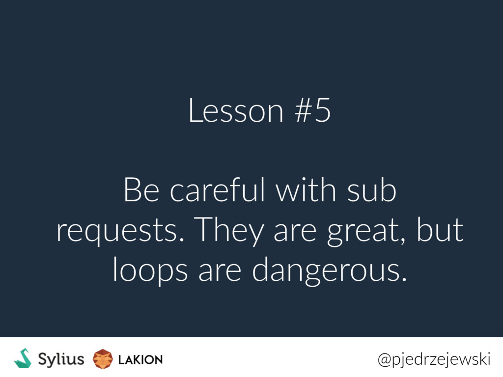 Lesson #5 Be careful with sub requests. They ar...
