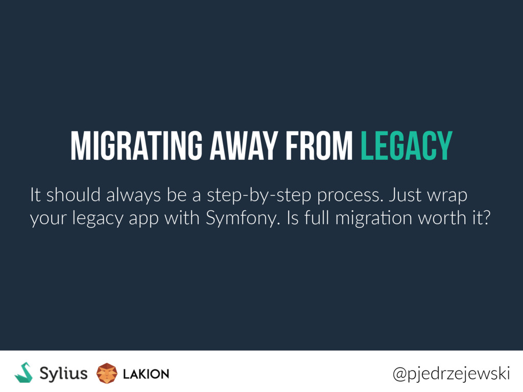 Migrating away from legacy It should always be ...