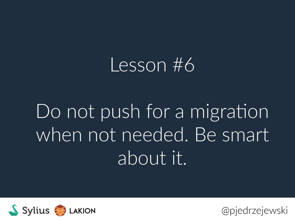 Lesson #6 Do not push for a migraKon when not n...