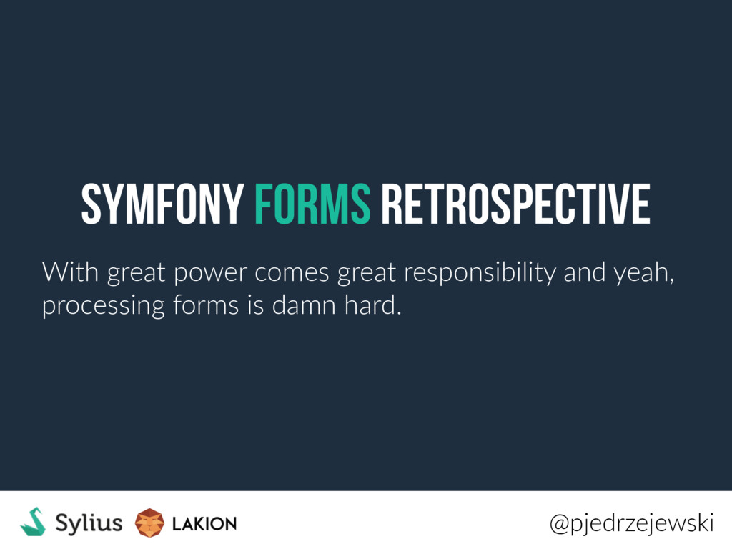 Symfony FORMS Retrospective With great power co...