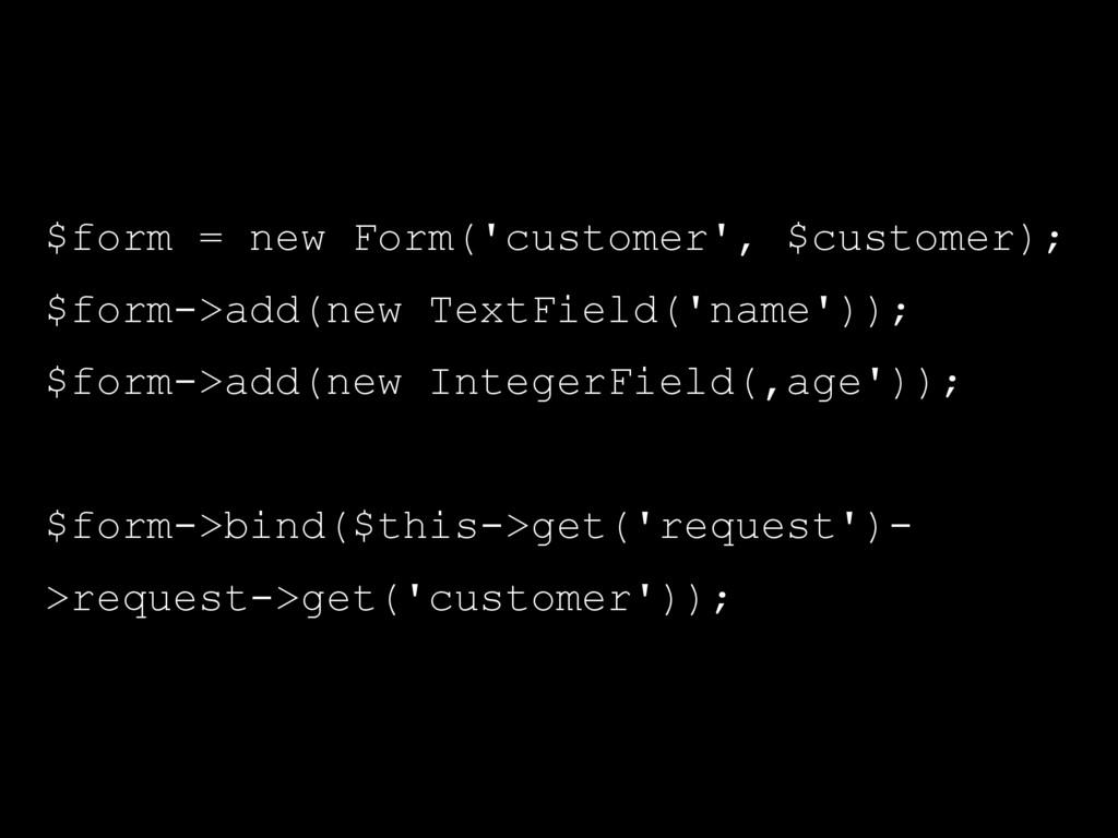 $form = new Form('customer', $customer); $form-...