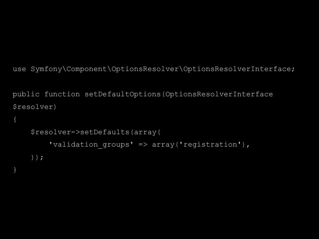 use Symfony\Component\OptionsResolver\OptionsRe...