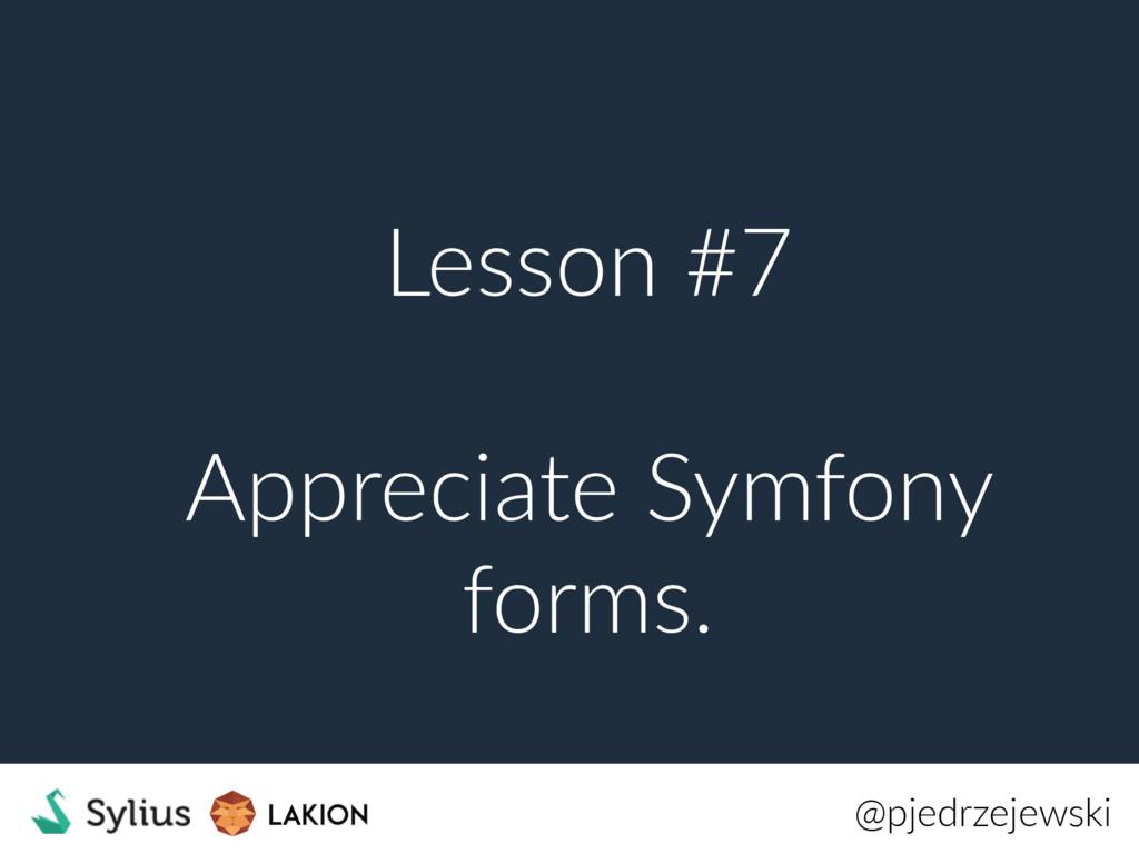 Lesson #7 Appreciate Symfony forms. @pjedrzejew...