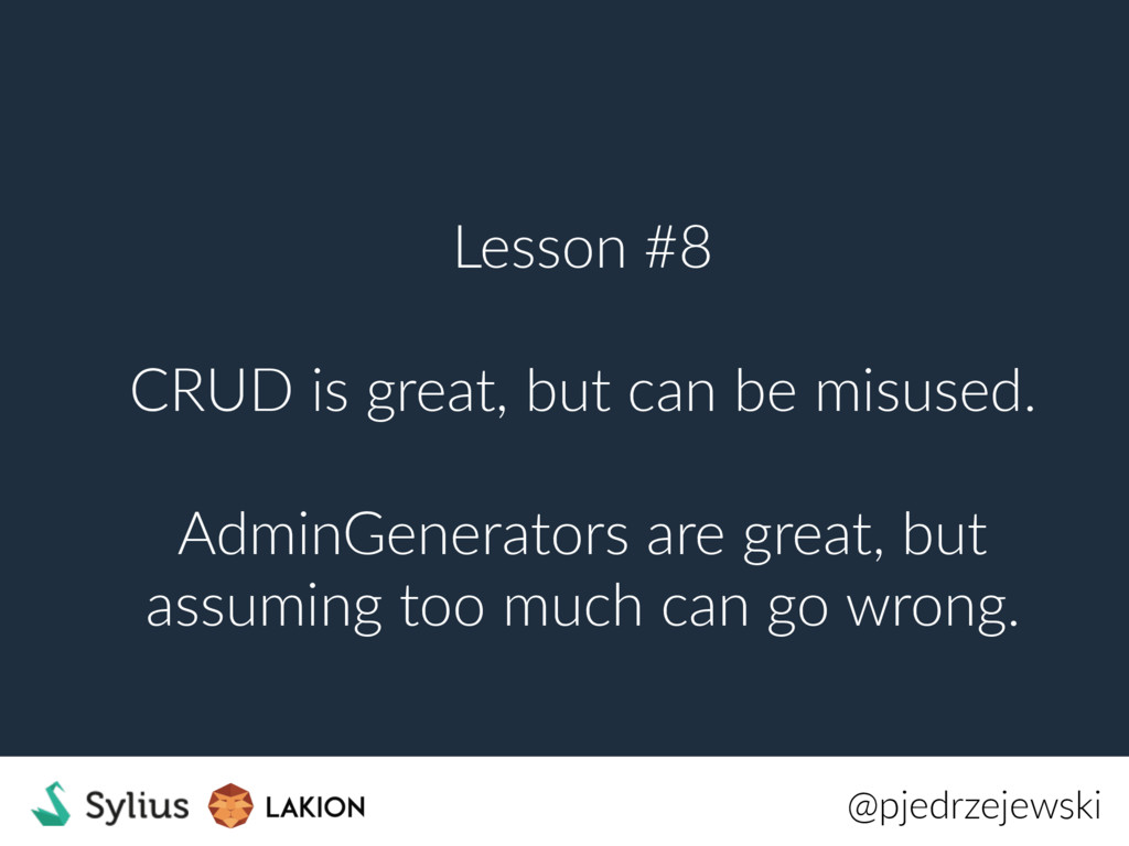 Lesson #8 CRUD is great, but can be misused. Ad...