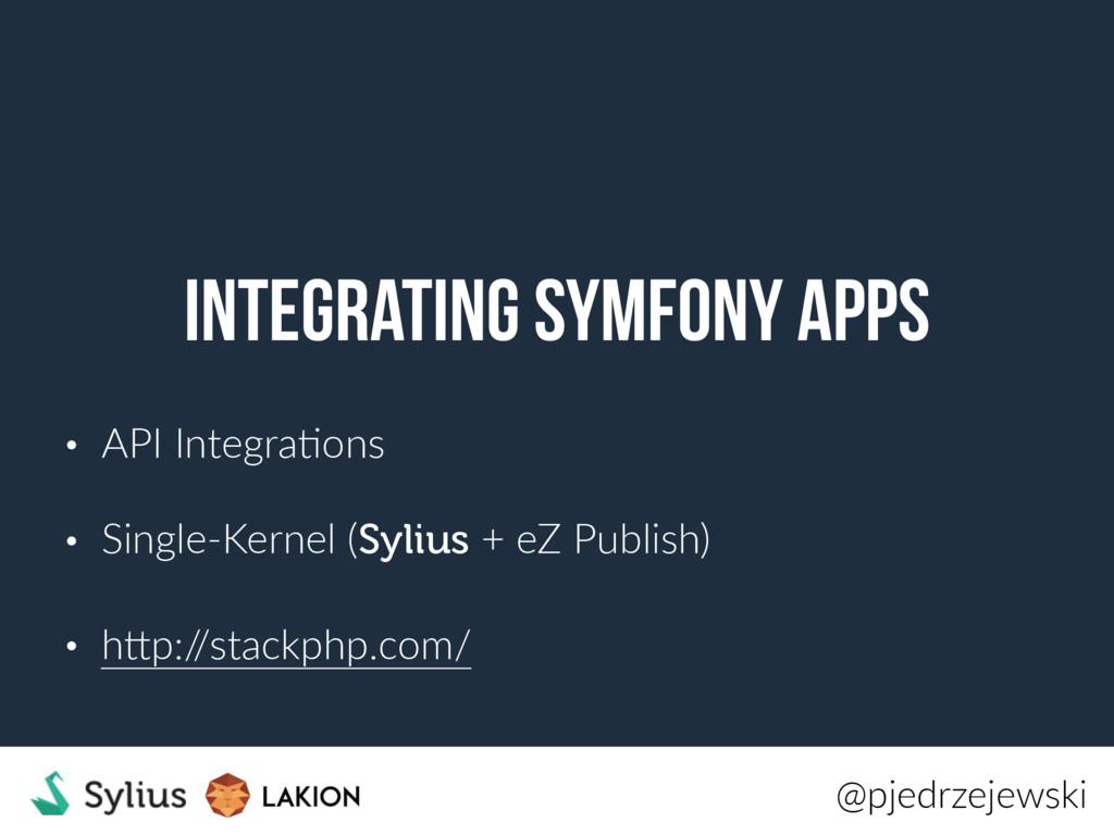 Integrating Symfony apps • API IntegraKons • Si...