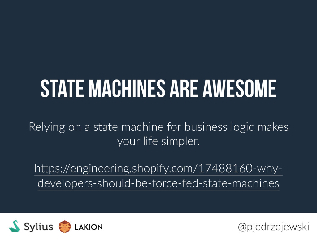 State machines are awesome Relying on a state m...