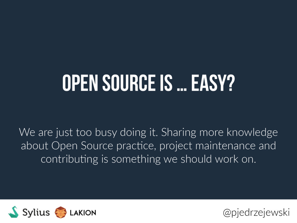 Open source is … EASY? We are just too busy doi...
