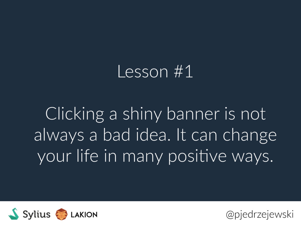 Lesson #1 Clicking a shiny banner is not always...