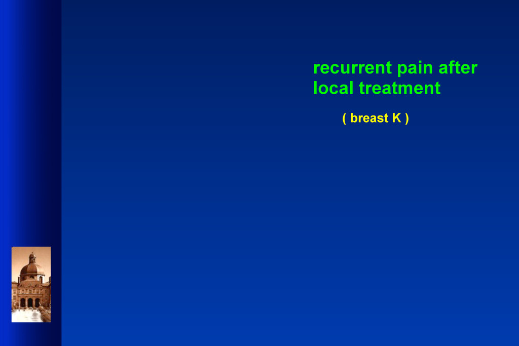 recurrent pain after local treatment ( breast K...