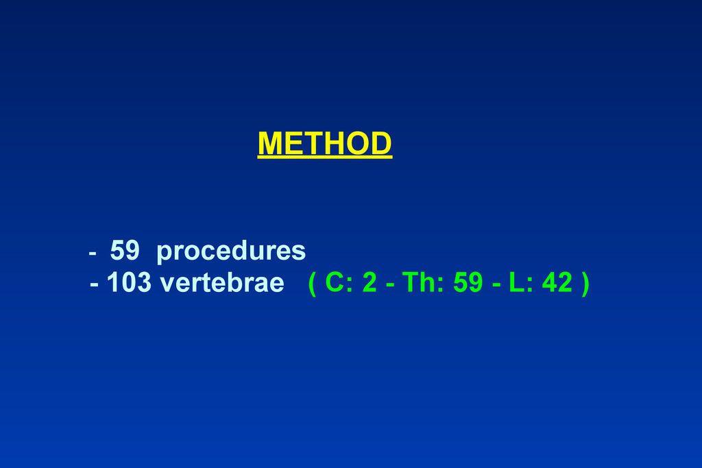 METHOD - 59 procedures - 103 vertebrae ( C: 2 -...