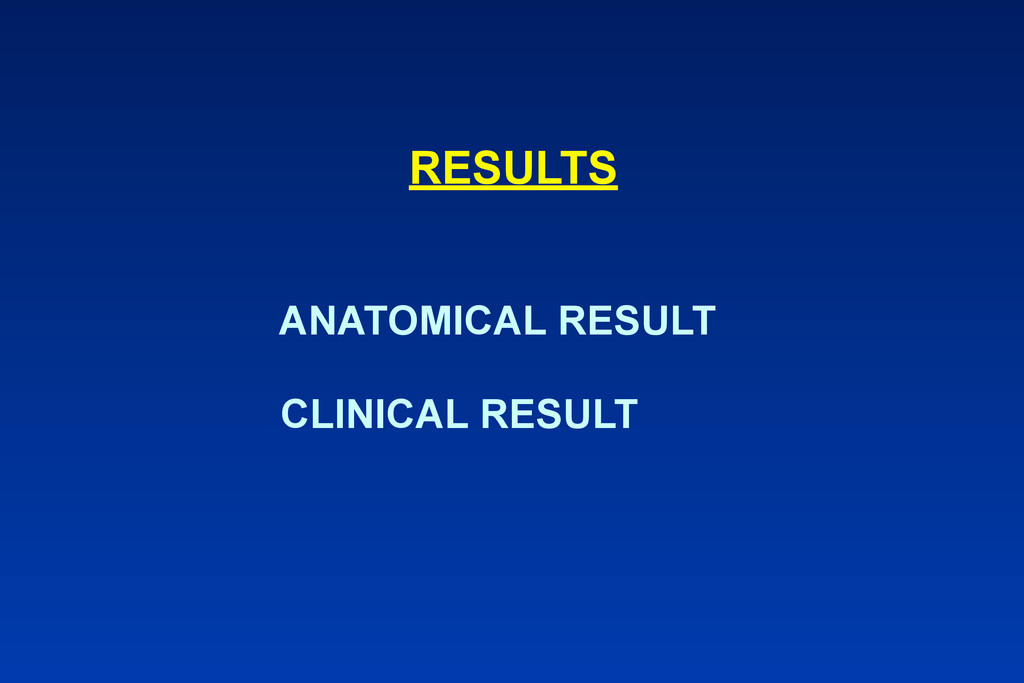 RESULTS ANATOMICAL RESULT CLINICAL RESULT