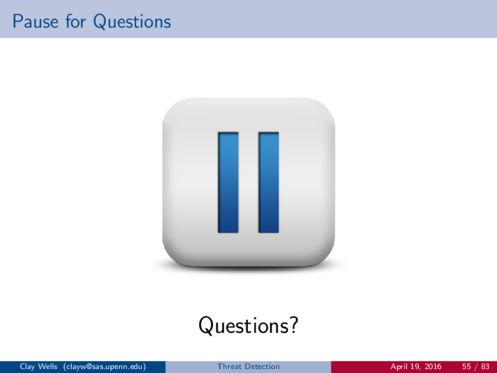 Pause for Questions Questions? Clay Wells (clay...