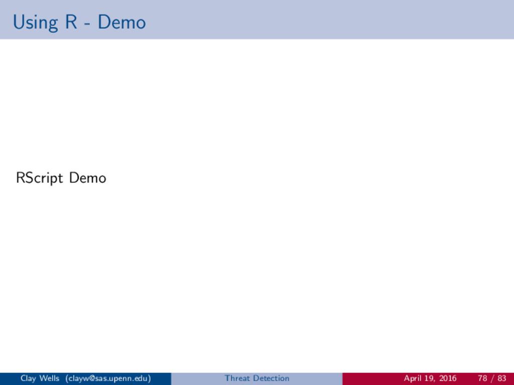 Using R - Demo RScript Demo Clay Wells (clayw@s...