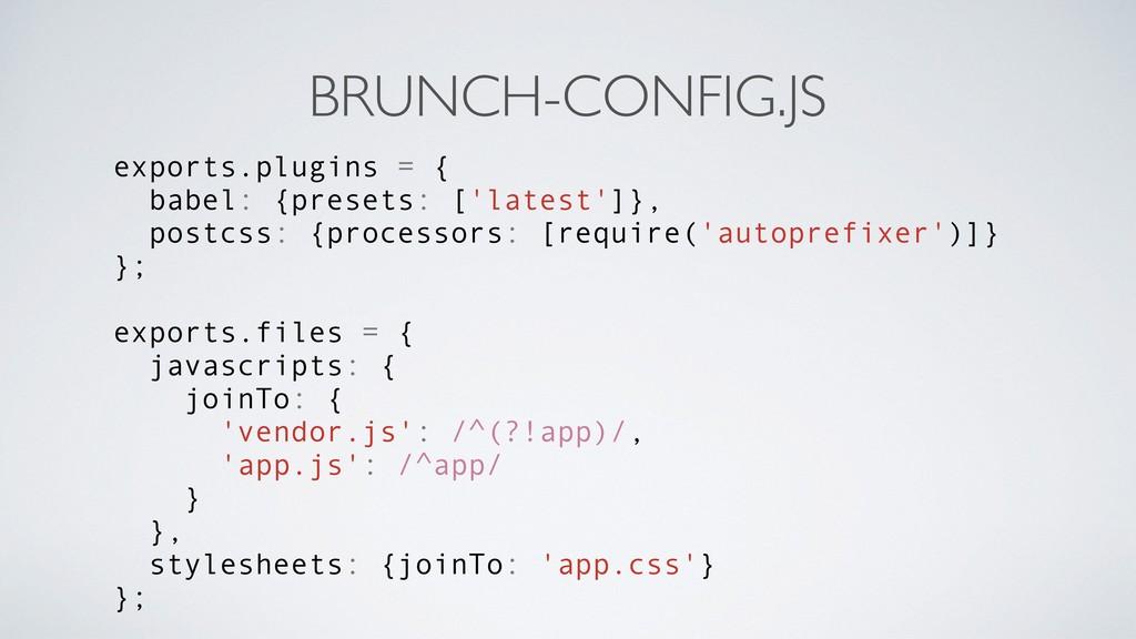 BRUNCH-CONFIG.JS exports.plugins = { babel: {pr...