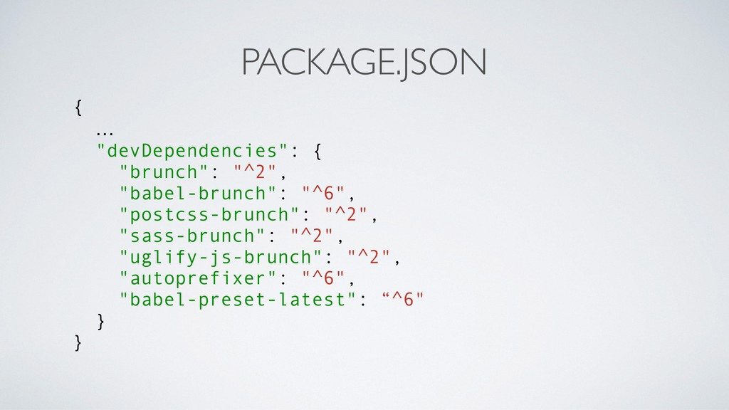 "PACKAGE.JSON { … ""devDependencies"": { ""brunch"":..."