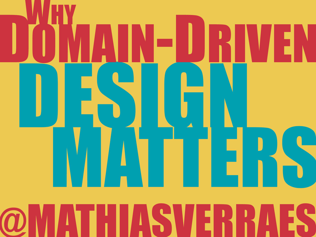 DESIGN MATTERS DOMAIN-DRIVEN WHY