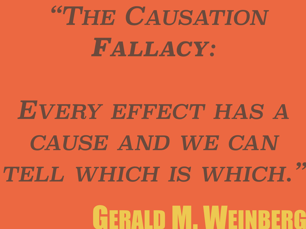 """THE CAUSATION FALLACY: ! EVERY EFFECT HAS A CA..."