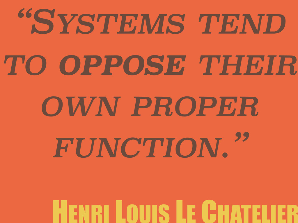 """SYSTEMS TEND TO OPPOSE THEIR OWN PROPER FUNCTI..."