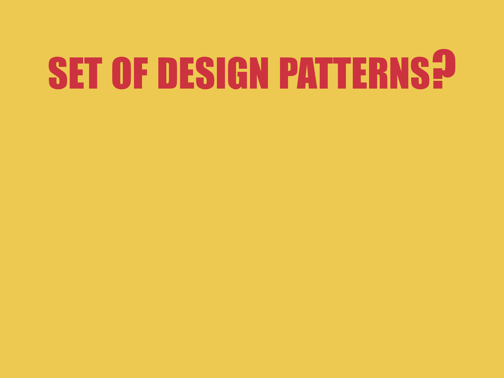 SET OF DESIGN PATTERNS?
