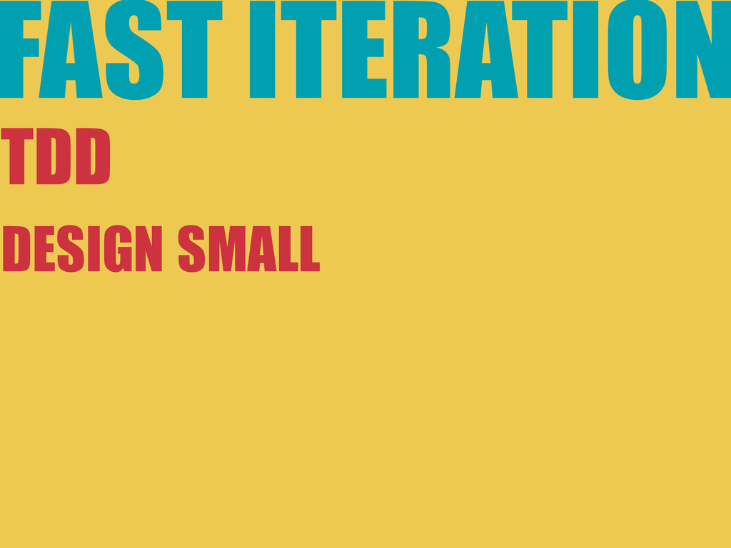 FAST ITERATION TDD DESIGN SMALL