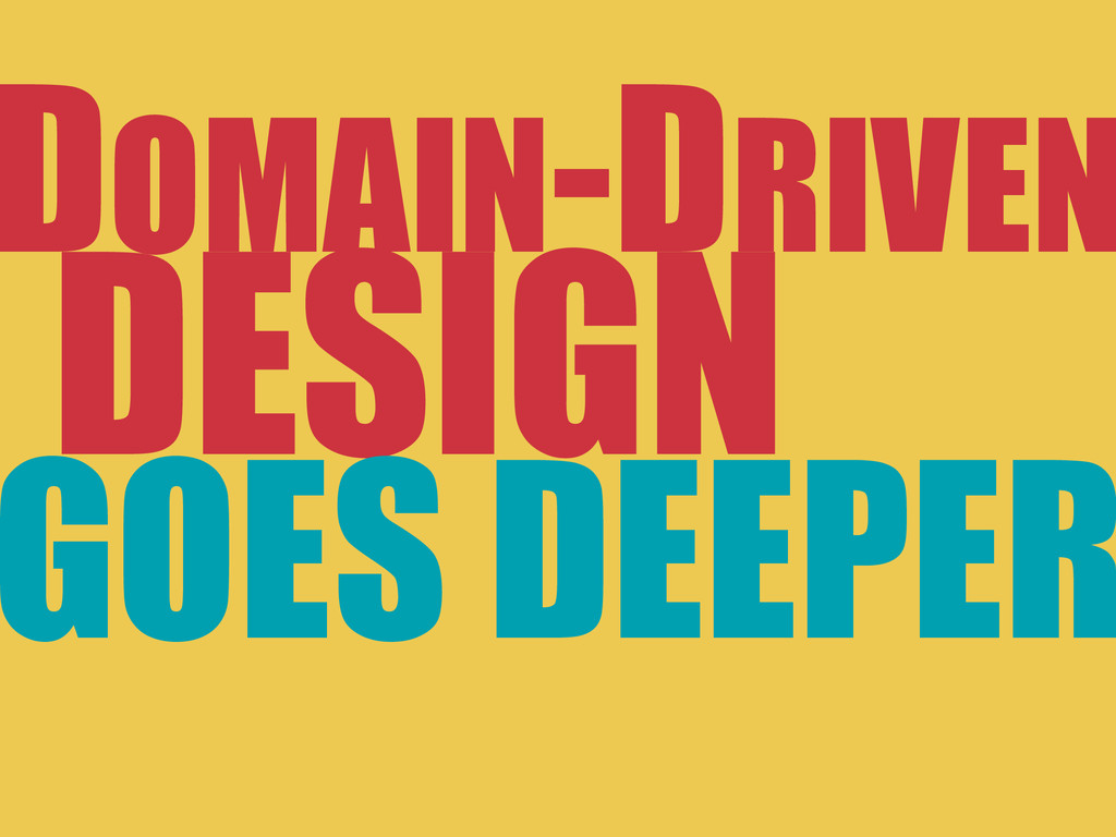 DESIGN GOES DEEPER DOMAIN-DRIVEN