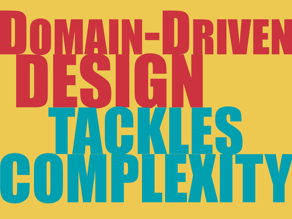 DESIGN TACKLES DOMAIN-DRIVEN COMPLEXITY